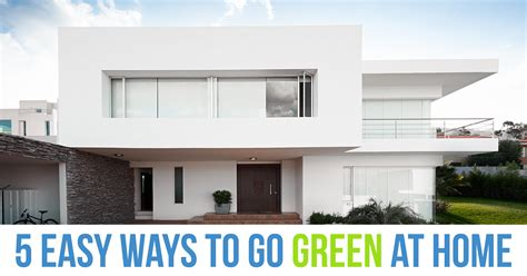 ways to go green at home 5 easy ways to go green around the house trending home news