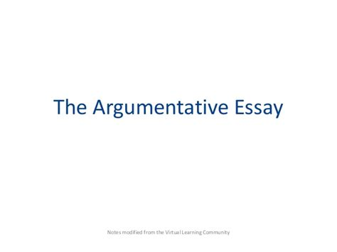 Notes On Argumentative Essays by The Argumentative Essay