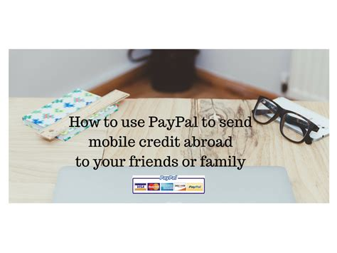 mobile abroad how to use paypal to send mobile credit abroad