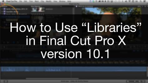 final cut pro how to use how to use libraries in final cut pro x version 10 1