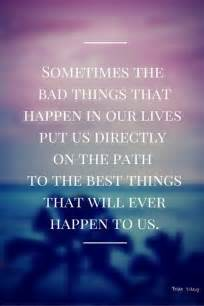 sometimes the bad things that happen in our lives put