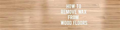 How To Remove Wax From Hardwood Floors by 93 How To Remove Wax From Wood Floor Use Touchup