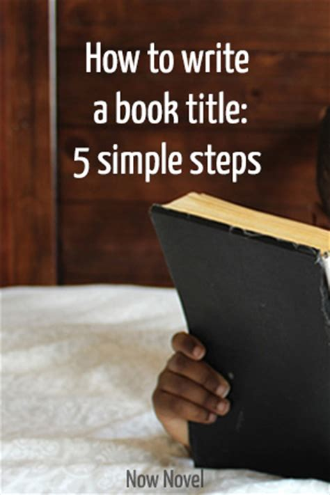 5 surprising steps to land the now books how to write a book title 5 steps now novel