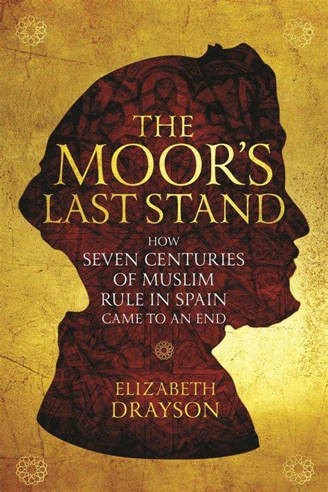 the moor s last stand how seven centuries of muslim rule
