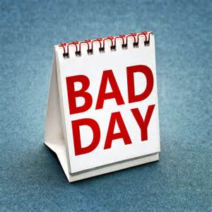 Bad Day When You Ve Had A Bad Day Thewannabesaint