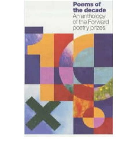 poems of the decade poems of the decade an anthology of the forward poetry prizes william sieghart 9780571209996