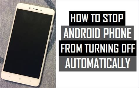 how to stop a on android how to stop android phone from turning automatically