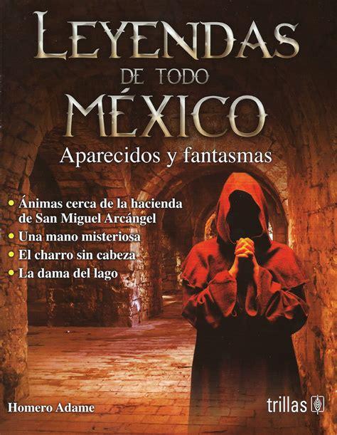 libro cuentos y leyendas de mitos y leyendas mexicanas de homero adame un blog de mitos leyendas costumbres y