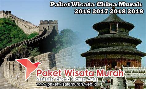 China Yang Murah paket wisata china murah 2018 promo s d 2019