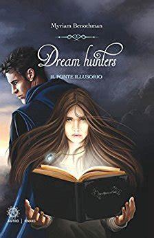 Libri Quot Dream Hunters Il Ponte Illusorio Quot Di Myriam