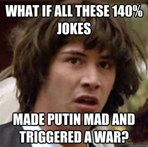 Black Dick Meme - what if all these 140 jokes made putin mad and triggered