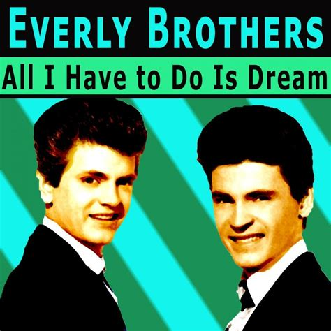 what do i have to do to buy a house all i have to do is dream everly brothers mp3 buy full tracklist