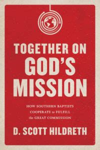 together on god s mission how southern baptists cooperate to fulfill the great commission books b h academic apologetic report