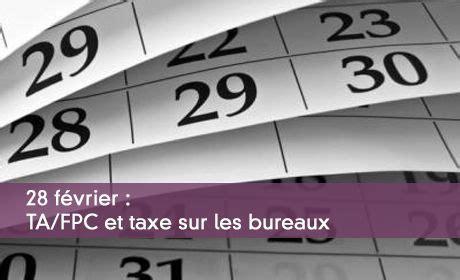 taxe bureaux l essentiel des d 233 clarations 224 produire avant le 1er mars 2018