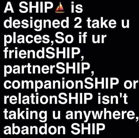 ship you a ship is designed to take u places so if your friendship