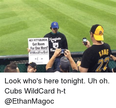 got room for one more hey pittsburgh got room for one more eltwasafoul ang look who s here tonight uh oh cubs