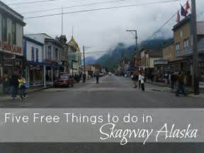 Free Things To Do In Five Free Things To Do In Skagway Alaska