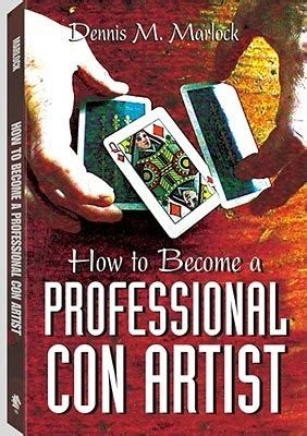 how to become good artist how to become a professional con artist by dennis m marlock