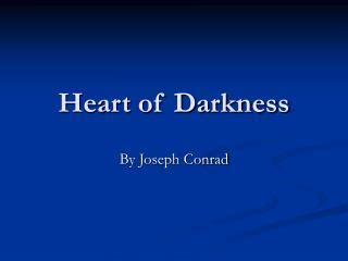 themes of heart of darkness ppt ppt heart of darkness joseph conrad 1902 powerpoint