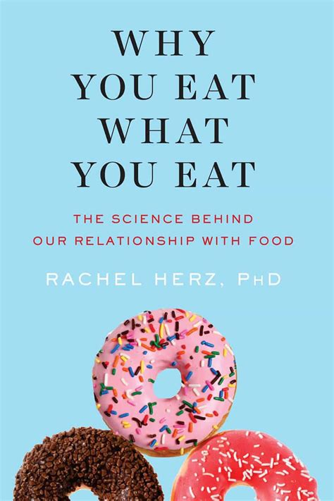 why you eat what you eat the science our relationship with food books review why you eat what you eat by herz phd ben