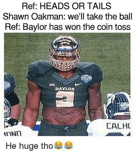 Shawn Oakman Memes - ref heads or tails shawn oakman we ll take the ball ref baylor has won the coin toss ki daylor