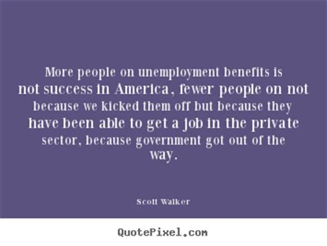 Scott Walker poster sayings - More people on unemployment ...