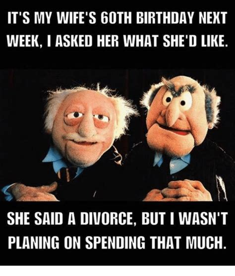 Wife Birthday Meme - it s my wife s 60th birthday next week i asked her what