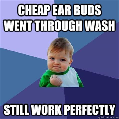 Cheap Meme - cheap ear buds went through wash still work perfectly
