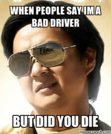 New Driver Meme - when people say im a bad driver