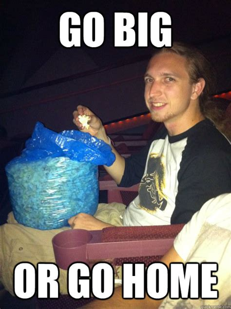 go big or go home popcorn kid quickmeme