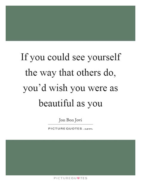 if you could see if you could see yourself the way that others do you d picture quotes