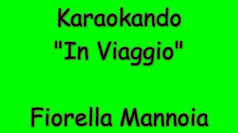 il viaggio testo karaoke italiano in viaggio fiorella mannoia testo