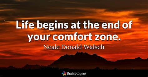 life comfort zone quotes life begins at the end of your comfort zone neale
