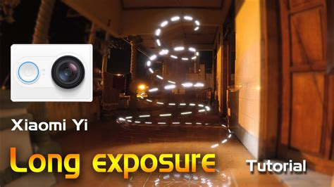 Tutorial Xiaomi Yi Long Exposure | xiaomi yi long exposure tutorial youtube