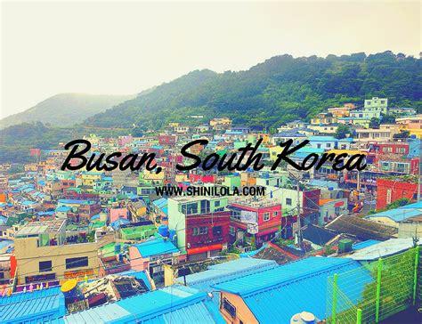 to busan busan south korea trip 釜山韩国之旅 shini lola