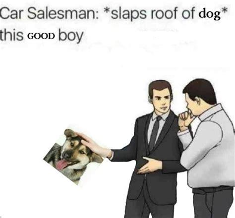 slap meme 15 salesman slapping roof of car memes that can fit t