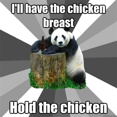 Pick Up Line Panda Meme - i ll have the chicken breast hold the chicken pickup