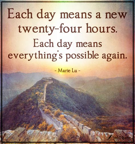 Each Day Means A New Twenty Four Hours Each Day Means