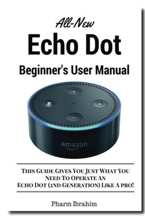 echo echo second generation user guide 2018 easy guide to get the most out of your echo echo dot echo show and books all new echo dot beginner s user manual this guide gives