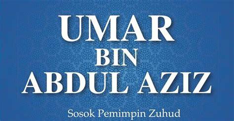 biografi umar bin abdul aziz biografi umar bin abdul aziz bagian 1 ashabul