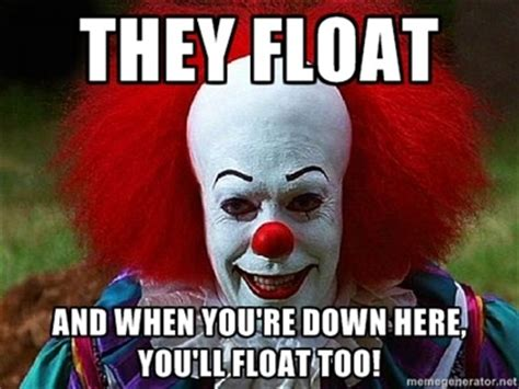 Pennywise The Clown Meme - pennywise the clown re down here youll float too