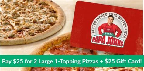 Papa Johns Gift Cards - two free large one topping pizzas wyb 25 papa johns gift card only 15 for new