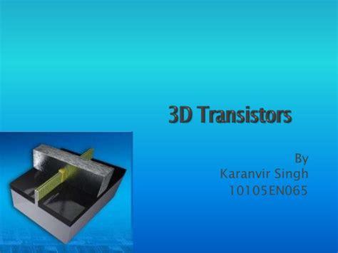 tri gate transistor ppt 3d or tri gate transistors