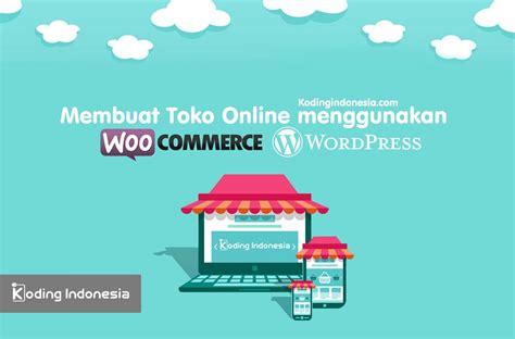 membuat toko online mobile belajar membuat toko online dengan woocommerce koding