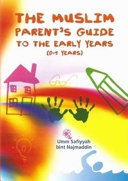 positive parenting in the muslim home books the muslim parent s guide to the early years 0 5 years book