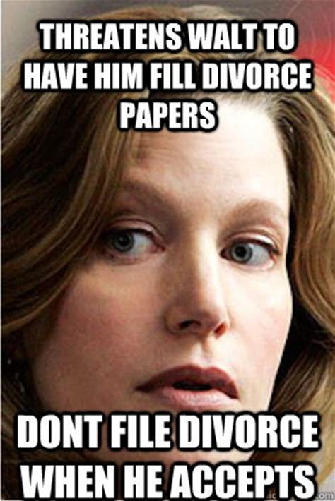 Skyler White Meme - threatens walt to have him fill divorce papers dont file