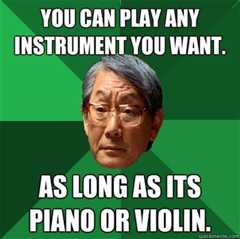 Tiger Mom Memes - you can play any instrument you want as long as its piano