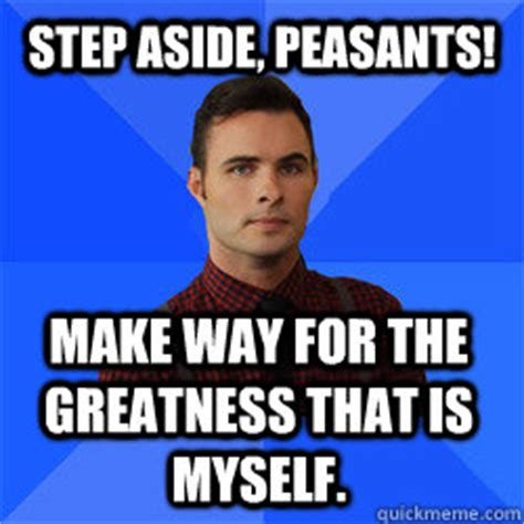 Peasant Meme - step aside peasants make way for the greatness that is