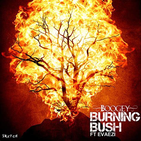 The Burning Bush new boogey burning bush ft evaezi jaguda