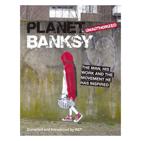 libro planet banksy the man planet banksy unauthorized the man his work and the movement he inspired